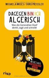 Dagegen bin ich algerisch: Was die Generation Doof denkt, sagt und schreibt